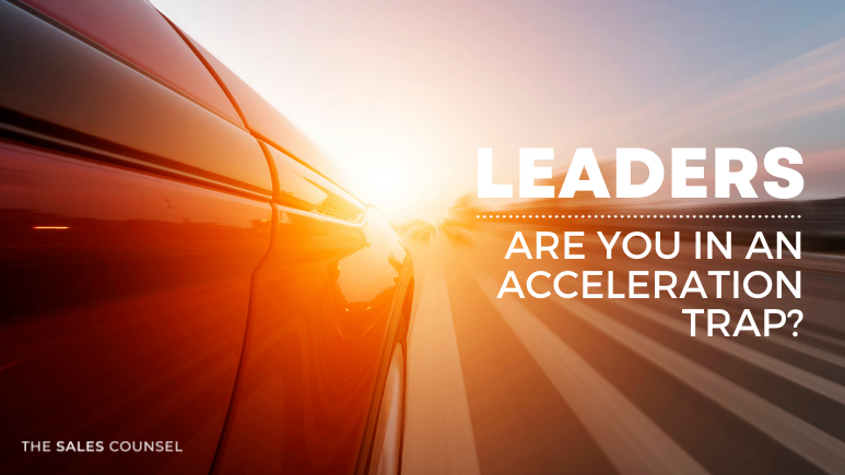 Leaders, are you in an Acceleration Trap?